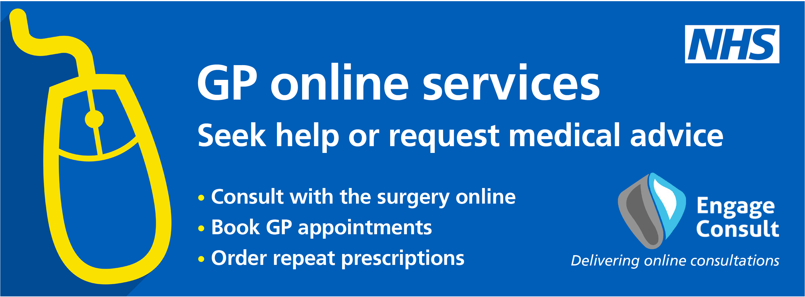GP online services.  Seek help or request medical advice.  Consult with the surgery online.  Book GP appointments.  Order repeay prescriptions.  Engage Consult.  Delivering online consultations